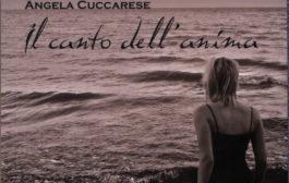 """Il primo libro di poesie di Angela Cuccarese """"Il canto dell'anima"""", sintesi di un accumulo interiore che si fa vita e percorso poetico, sofferto e autentico"""