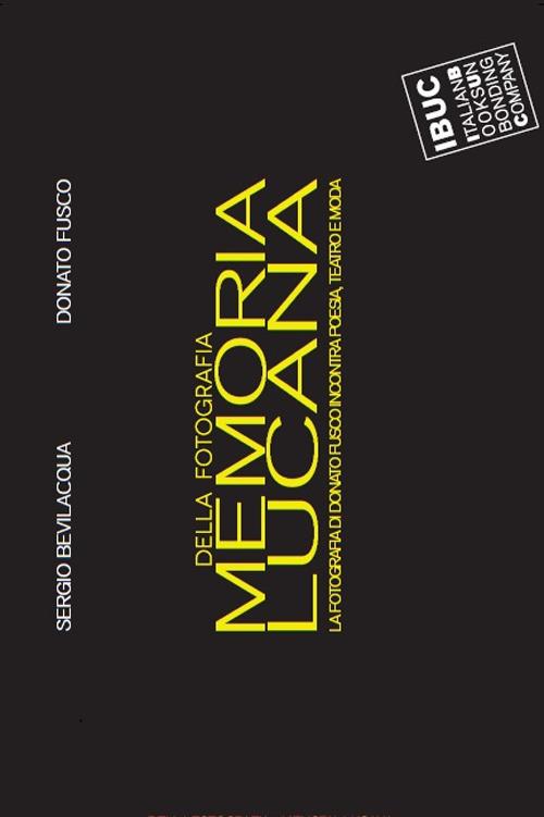 Memoria lucana... della fotografia. La fotografia di Donato Fusco incontra poesia, teatro e moda. Catalogo della mostra