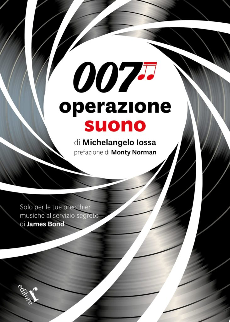 Il libro 007 Operazione suono di Michelangelo Iossa racconta le colonne sonore della saga di James Bond